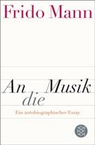 Andreas Kunz, Frid Mann, Frido Mann, Frido (Prof. Dr.) Mann - An die Musik