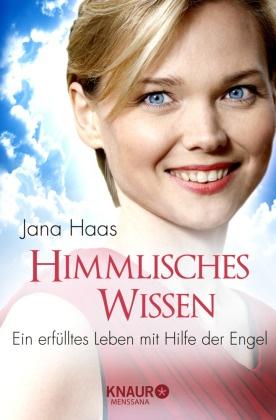 Jan Haas, Jana Haas, Werner Wider - Himmlisches Wissen - Ein erfülltes Leben mit Hilfe der Engel