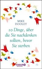 Mike Dooley - 10 Dinge, über die Sie nachdenken sollten, bevor Sie sterben