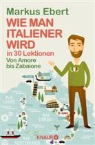 Markus Ebert - Wie man Italiener wird in 30 Lektionen. Come diventare italiano in 30 lezioni