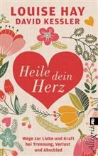 Hay, Louis Hay, Louise Hay, Louise L. Hay, Kessler, David Kessler - Heile dein Herz
