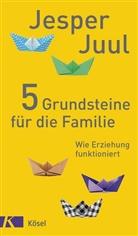 Jesper Juul, Jesper Juul Jensen, Mathias Voelchert - 5 Grundsteine für die Familie