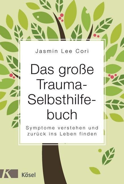 Jasmin Lee Cori - Das große Trauma-Selbsthilfebuch - Symptome verstehen und zurück ins Leben finden