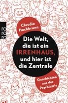 Claudia Hochbrunn - Die Welt, die ist ein Irrenhaus, und hier ist die Zentrale