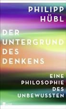 Philipp Hübl - Der Untergrund des Denkens