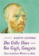 Martin Gayford, Klaus Binder - Das Gelbe Haus - Van Gogh, Gauguin