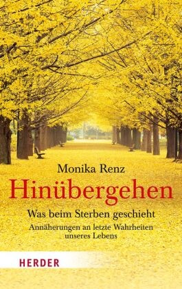 Monika Renz, Monika (Dr. Dr.) Renz - Hinübergehen - Was beim Sterben geschieht. Annäherungen an letzte Wahrheiten unseres Lebens