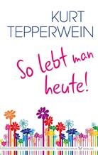 Kurt Tepperwein - So lebt man heute
