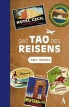 Paul Theroux - Das Tao des Reisens