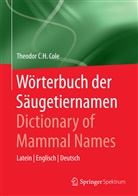 Theodor C H Cole, Theodor C. H. Cole, Theodor C.H. Cole, Theodor C. H. Siebert-Cole - Wörterbuch der Säugetiernamen / Dictionary of Mammal Names
