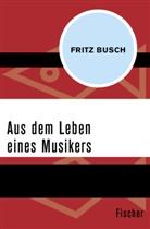 Fritz Busch - Aus dem Leben eines Musikers