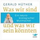 Gerald Hüther, Nick Benjamin - Was wir sind und was wir sein könnten, 4 Audio-CDs (Hörbuch)