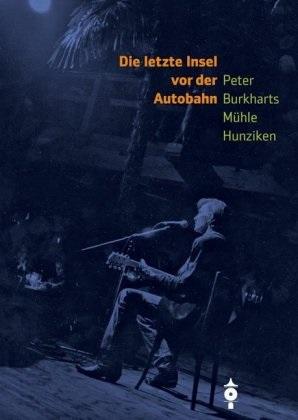 Samuel Mumenthaler, Dänu Siegrist, Dänu Siegrist - Die letzte Insel vor der Autobahn - Peter Burkharts Mühle Hunziken