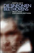Martin Geck - Die Symphonien Beethovens - Neun Wege zum Ideenkunstwerk