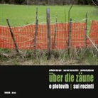 Wilhelm Berger, Werner Koroschitz, Gerhard Pilgram - Über die Zäune. O plotovih. Sui recinti