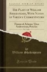 William Shakespeare - The Plays of William Shakespeare, with Notes of Various Commentators, Vol. 10 of 14: Timon of Athens; Titus Andronicus; Pericles (Classic Reprint)