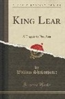 William Shakespeare - King Lear: A Tragedy in Five Acts (Classic Reprint)