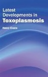 Henry Evans - Latest Developments in Toxoplasmosis