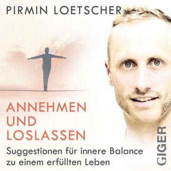Pirmin Loetscher,  Pirmin Loetscher - Annehmen und Loslassen, Audio-CD (Hörbuch) - Suggestionen für innere Balance zu einem erfüllten Leben.