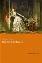 Alexandre Dumas - Der Krieg der Frauen