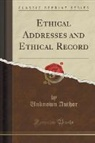 Unknown Author - Ethical Addresses and Ethical Record (Classic Reprint)