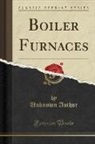 Unknown Author - Boiler Furnaces (Classic Reprint)