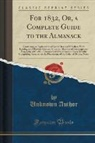 Unknown Author - For 1832, Or, a Complete Guide to the Almanack