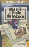 Aldous Huxley - Mas Alla del Golfo de Mexico