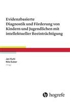 Euker, Nil Euker, Nils Euker, Ja Kuhl, Jan Kuhl, Edeltraud Schönfeldt - Evidenzbasierte Diagnostik und Förderung von Kindern und Jugendlichen mit intellektueller Beeinträchtigung