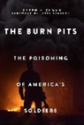 Joseph Hickman - The Burn Pits: The Poisoning of America's Soldiers