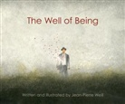 Jean Pierre Weill, Jean-Pierre Weill, Jean-Pierre Weill - The Well of Being: A Children's Picture Book for Adults