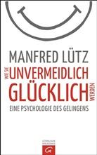Manfred Lütz - Wie Sie unvermeidlich glücklich werden