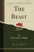 Unknown Author - The Beast (Classic Reprint)