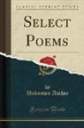 Unknown Author - Select Poems (Classic Reprint)