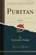 Unknown Author - Puritan, Vol. 7: A Poem (Classic Reprint)