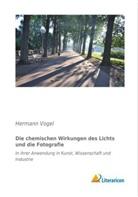 Hermann Vogel - Die chemischen Wirkungen des Lichts und die Fotografie