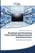 Aldis Krauze, Romass Pauliks - Broadcast and Streaming Video Quality Measurements and Assessments