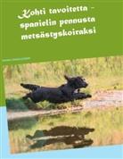 Tiina Karlström - Kohti tavoitetta - spanielin pennusta metsästyskoiraksi