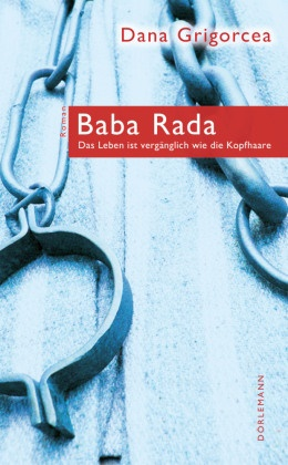 Dana Grigorcea - Baba Rada - Das Leben ist vergänglich wie die Kopfhaare. Roman