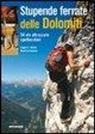 Eugen E. Hüsler, Manfred Kostner - Stupende ferrate delle Dolomiti. 54 spettacolari vie attrezzate