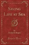 Richard Roper - Saving Life at Sea, Vol. 5 (Classic Reprint)