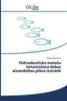 Edgars Baumanis - Hidroakustisko metozu izmantosana dabas aizsardzibas plana izstrad
