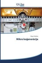 O egs Poluhins, Olegs Poluhins - Mikro ko eneracija