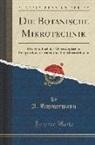 A. Zimmermann - Die Botanische Mikrotechnik: Ein Handbuch Der Mikroskopischen Präparationsreaktions-Und Tinktionsmethoden (Classic Reprint)