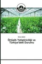 Güven Sahin - Örtüalt Yetistiriciligi ve Türkiye'deki Durumu