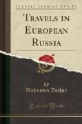 Unknown Author - Travels in European Russia (Classic Reprint)