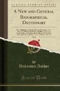 Unknown Author - A New and General Biographical Dictionary, Vol. 2 - Containing an Historical and Critical Account of the Lives and Writings of the Most Eminent Persons in Every Nation; Particularly the British and Irish; From the Earliest Accounts of Time to the Present P