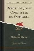 Unknown Author - Report of Joint Committee on Outrages (Classic Reprint)
