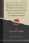 Unknown Author - Ensayo Acerca de una Mapoteca Chilena ó Sea de una Colección de los Títulos de los Mapas, Planos (Classic Reprint)