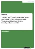 Anonym - Türkisch und Deutsch im Kontext heißer und kühler Sprachen. Grammatischer Vergleich und Relevanz für den Fremdsprachenunterricht